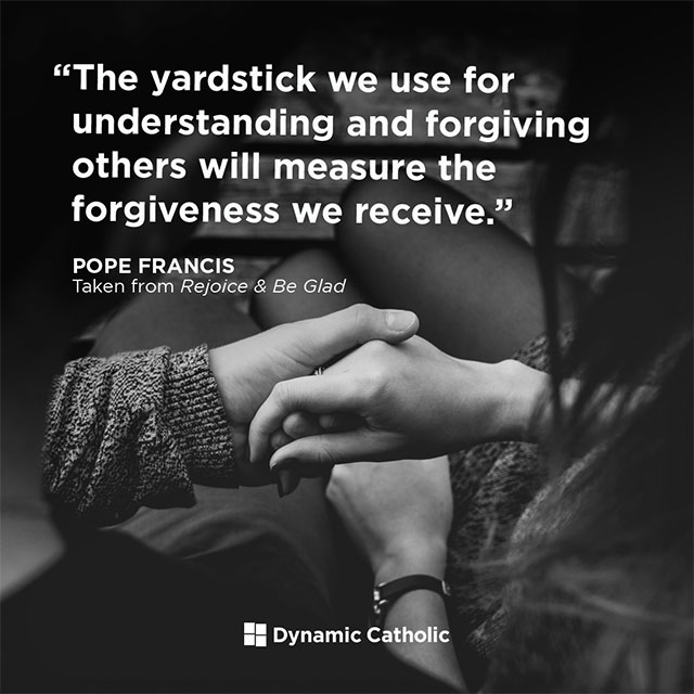The yardstick we use for understanding and forgiving others will measure the forgiveness we receive.