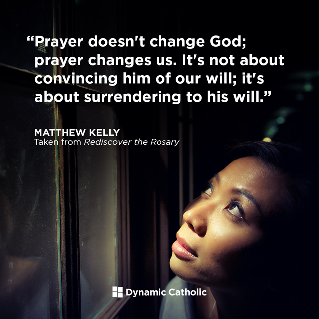 Prayer doesn't change God; prayer changes us. It's not about convincing him of our will; it's about surrendering to his will.